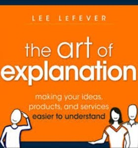 the-art-of-explanation-Lee-LeFever