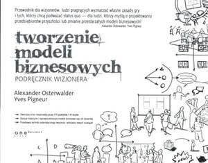 tworzenie-modeli-biznesowych.-podrecznik-wizjonera-Alexander-Osterwalder-Yves-Pigneur