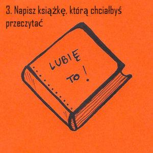 3. napisz książkę, którą chciałbyś przeczytać